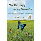 The Butterfly on My Shoulder a Grief Journey of Love and Growth to Inspire Healing Paperback – 30 Oct 2009