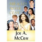 Miracles Never Cease 9781448951321 by Joe A. McCray Paperback