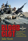 Blood Clot: In Combat with the Patrols Platoon, 3 Para, Afghanistan 2006 by Jake Scott (Paperback, 2011)