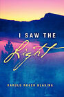 I Saw the Light by Harold Roger Blasing (Paperback / softback, 2005)