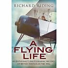 A Flying Life: An Enthusiast's Photographic Record of British Aviation in the 1930s by Richard Riding (Paperback, 2015)