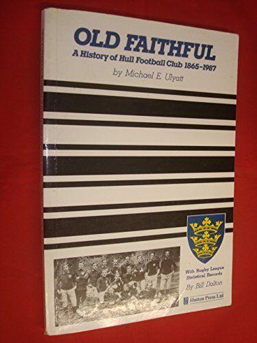 Old Faithful: History of Hull Football Club, 1865-1... by Dalton, Bill Paperback