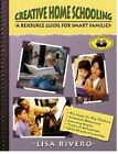 Creative Home Schooling a Resource Guide for Smart Families by Lisa Rivero 20