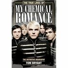 The True Lives of My Chemical Romance: The Definitive Biography by Tom Bryant (Paperback, 2014)