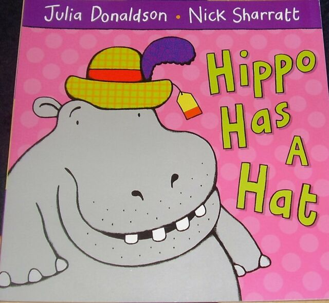 HIPPO HAS A HAT ~ JULIA DONALDSON ~ NEW PAPERBACK CHILDRENS STORY BOOK