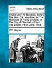 Trial of John H. Reickles, Before the Hon. D.L. Wardlaw, for the Homicide of Henry Linstedt, in the City of Charleston Tried the 3D and 4th of June, 1858 by I W Hayne (Paperback / softback, 2012)