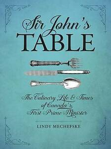 Sir-John-039-s-Table-The-Culinary-Life-amp-Times-of-Canada-039-s-First-Prime-Minister