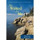He Waited for Me 9781450253048 by Patricia Kamradt Book