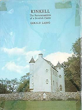 Kinkell : The Reconstruction of a Scottish Castle Hardcover Gerald Laing