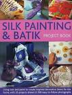 Silk Painting & Batik Project Book: Using Wax and Paint to Create Inspired Decorative Items for the Home, with 35 Projects Shown in 300 Easy-to-Follow Photographs by Susie Stokoe (Paperback, 2015)