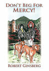 Don't Beg for Mercy! by Robert Ginsberg (Paperback, 2006)