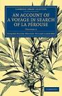An Account of a Voyage in Search of La Perouse: Undertaken by Order of the Constituent Assembly of France, and Performed in the Years 1791, 1792, and 1793: Volume 2 by Jacques-Julien Houtou de La Billardiere (Paperback, 2014)
