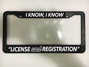 I KNOW LICENSE REGISTRATION POLICE FUNNY JDM TUNER Black License Plate Frame NEW