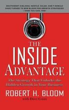 The Inside Advantage : The Strategy That Unlocks the Hidden Growth in Your Business by Robert H. Bloom and Dave Conti (2007, Hardcover)