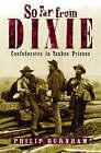 So Far from Dixie: Confederates in Yankee Prisons by Philip Burnham (Hardback, 2003)