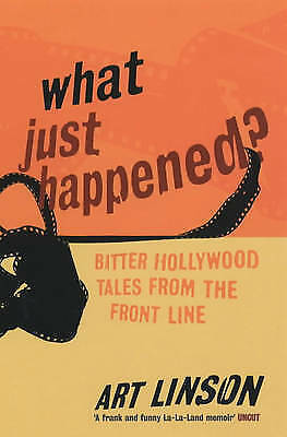 What Just Happened?: Bitter Hollywood Tales from the Front Line by Art Linson...