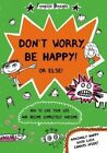 Don't Worry, Be Happy! or Else! by Francoize Boucher (Paperback / softback, 2014)