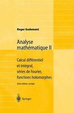 Analyse Mathtmatique II : Calcul Différentiel et Intégral, Séries de Fourier,...