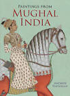 Paintings from Mughal India by Andrew Topsfield (Paperback, 2013)
