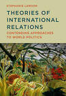Theories of International Relations: Contending Approaches to World Politics by Stephanie Lawson (Hardback, 2015)