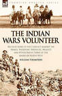 The Indian Wars Volunteer: Recollections of the Conflict Against the Snakes, Shoshone, Bannocks, Modocs and Other Native Tribes of the American North West by William Thompson (Hardback, 2008)