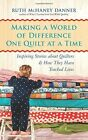 Making a World of Difference One Quilt at a Time: Inspiring Stories About Quilters and How They Have Touched Lives by Ruth McHaney Danner (Paperback, 2015)