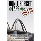 Don't Forget to Tape the Toilets: The Missing Employee Orientation Manual for Saudi Arabia and Bahrain by Anonymous (Paperback / softback, 2014)