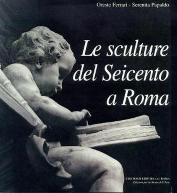 Le sculture del Seicento a Roma  Ugo Bozzi Editore Ferrari Papaldo 1999 arte