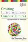 Creating Interdisciplinary Campus Cultures: A Model for Strength and Sustainability by Julie Thompson Klein (Hardback, 2010)