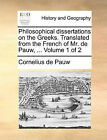 Philosophical Dissertations on the Greeks. Translated from the French of Mr. de Pauw, ... Volume 1 of 2 by Cornelius De Pauw (Paperback / softback, 2010)