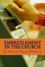 Embezzlement in the Church : Learning How to Identify Theft in the Church by...