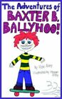 The Adventures of Baxter B. Ballyhoo 9781420862881 by Vicki Alvey Book