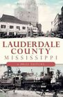 Lauderdale County, Mississippi: A Brief History by Richelle Putnam (Paperback / softback, 2011)