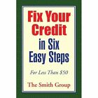 Fix Your Credit in Six Easy Steps 9781441571984 by The Smith Group Paperback