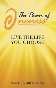 The Power of Oneness: Live the Life You Choose, Sandra Brossman, New Book