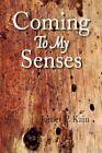 Coming to My Senses 9781436363648 by James P Kain Hardback