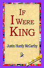 If I Were King by Justin Huntly McCarthy (Hardback, 2006)