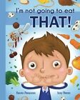 I'm Not Going to Eat That! by Kevin Pearson (Paperback / softback, 2016)