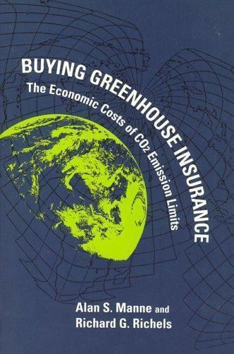 Buying Greenhouse Insurance: The Economic Costs of CO2 Emission Limits Manne, A