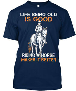 3574410b1b2755 Life Old Horse - Being Is Good Riding A Makes It Better Standard ...
