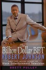 The Billion Dollar BET : Robert Johnson and the Inside Story of Black...