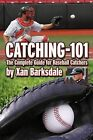 Catching-101: The Complete Guide for Baseball Catchers by Xan Barksdale (Paperback, 2011)