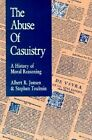 The Abuse of Casuistry: A History of Moral Reasoning by Stephen Toulmin, Albert R. Jonsen (Paperback, 1990)