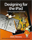 Designing for the iPad: Building Applications That Sell by Chris Stevens (Paperback, 2011)
