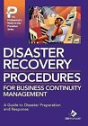 Disaster Recovery Procedures for Business Continuity Management by Bizmanualz, Inc. (Hardback, 2008)