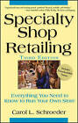 Specialty Shop Retailing: Everything You Need to Know to Run Your Own Store by Carol L. Schroeder (Hardback, 2007)