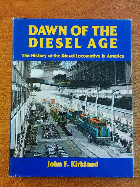 Kirkland ~ DAWN OF THE DIESEL AGE History of Locomotives in America Railroad