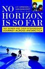 No Horizon Is So Far : Two Women and Their Extraordinary Journey Across Antarctica by Liv Arnesen and Ann Bancroft (2003, Hardcover)