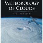 Meteorology of Clouds Downing Authorhouse Paperback Softback 9781491804322