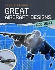 Great Aircraft Designs 1900 - Today by Richard Spilsbury (Hardback, 2015)